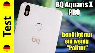 Bq Aquaris X Pro Test Benotigt Nur Ein Wenig Politur Deutsch Youtube