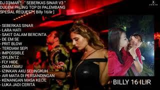 DJ D3MAR ™ - '' SEBERKAS SINAR V3 '' PALING TOP DI PALEMBANG SPESIAL REQUEST [ Billy 16ilir ]
