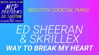 Way to Break My Heart Ed Sheeran amp Skrillex cover by Molotov Cocktail Piano