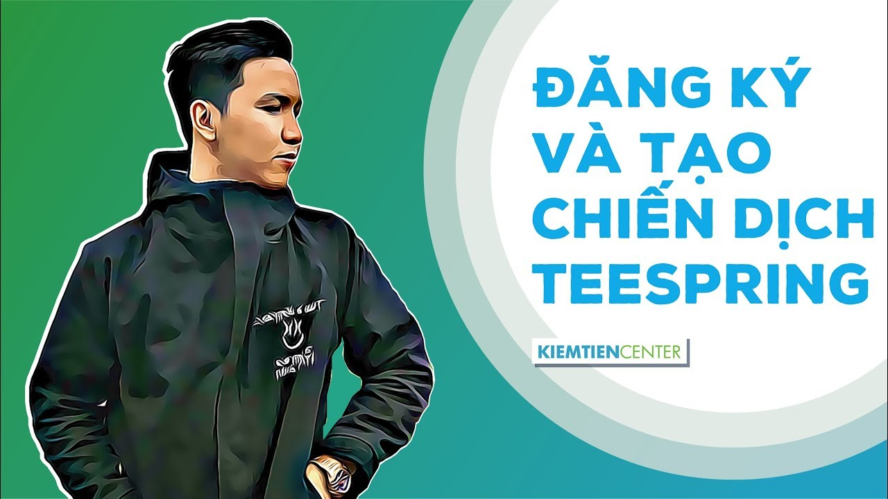 Hướng dẫn đằng ký tài khoản và tạo chiến dịch bán áo thun trên Teespring | Kiemtiencenter