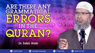 ARE THERE ANY GRAMMATICAL ERRORS IN THE QUR'AN? - DR ZAKIR NAIK
