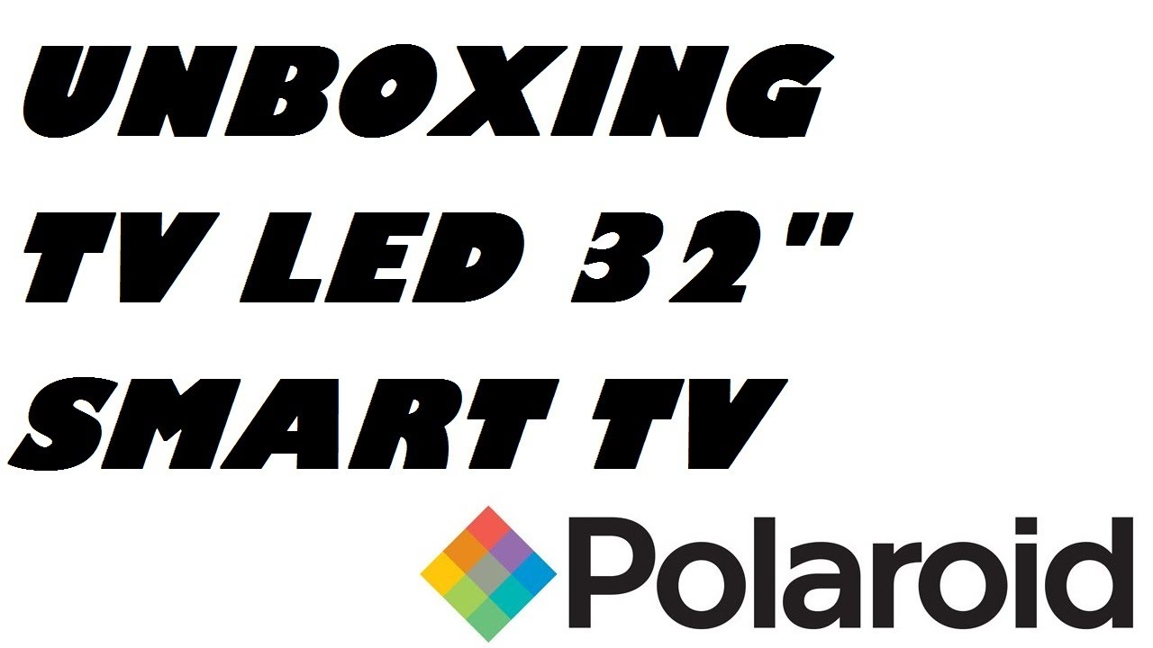 'UNBOXING: PANTALLA LED POLAROID 32'' ANDROID SMART TV'