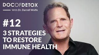 Three Strategies to Restore Immune Health  | Doc of Detox with Dr. Darrell Wolfe - EP12