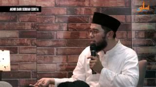Akhir Dari Sebuah Cerita - Ustadz Muhammad Nuzul Dzikri.Lc