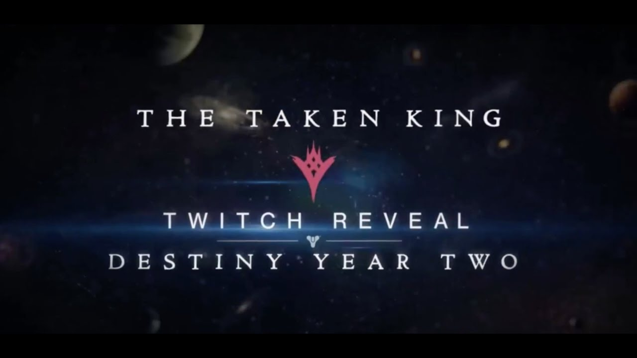Destiny the taken king twitch reveal year 2 youtube