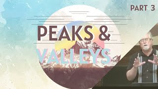 Peaks & Valleys (Part 3) | The Distinct Blessing
