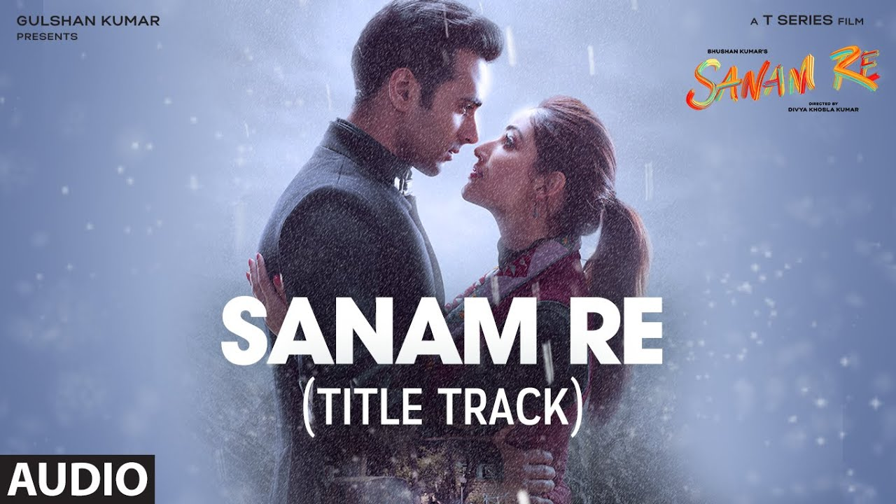 SANAM RE Full Audio Song (Title Track)   Pulkit Samrat, Yami Gautam, Divya Khosla Kumar   T-Series