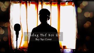 CHẲNG THỂ NÓI RA - HƯƠNG LY | HUY VẠC COVER