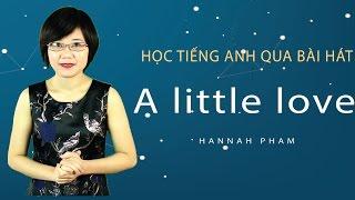 Học tiếng anh qua bài hát A Little Love - Hannah Pham