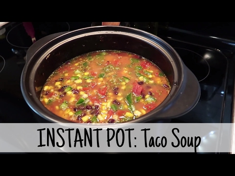 COOKING WITH INSTANT POT – Chicken Taco Soup