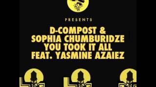 D-Compost & Sophia Chumburidze - You Took It All feat. Yasmine Azaiez (Original Mix)