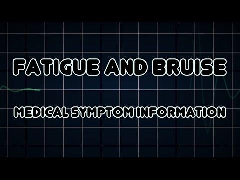 Fatigue and Bruise (Medical Symptom)