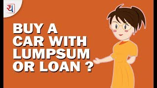 Buying a New Car: Should I pay Cash or Get a Car Loan? Should you take Car Loan?