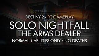 Destiny 2 PC - Solo Nightfall: The Arms Dealer (No Guns + No Deaths)