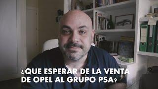 Vlog 1: PSA compra OPEL a GM. ¿Qué esperar de la nueva Peugeot-Citroen-Opel?