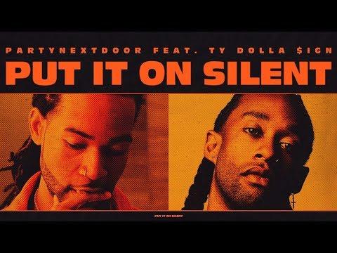 PARTYNEXTDOOR - Put It On Silent Feat. Ty Dolla $ign