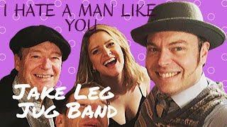 I Hate A Man Like You (Jake Leg Jug Band)