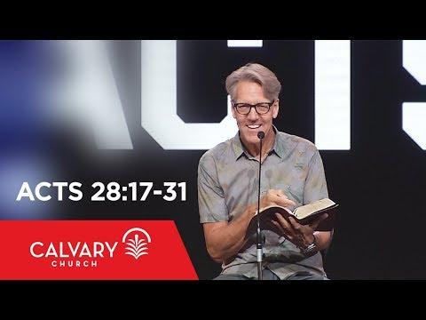 Acts 28:17-31 - Skip Heitzig