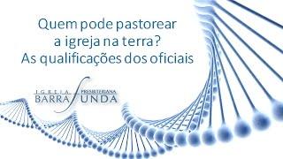 Quem pode pastorear a Igreja na Terra? - Pr  Mauro Meister - Igreja Presbiteriana da Barra Funda