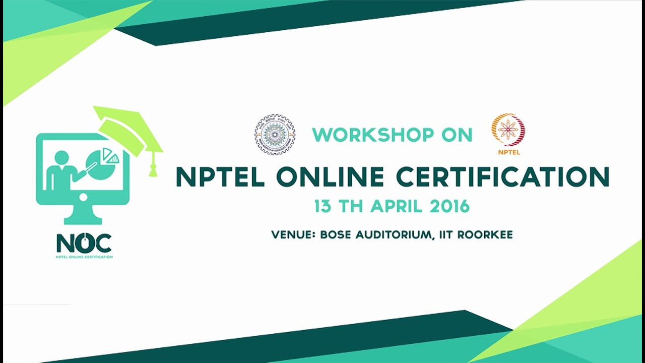 Workshop On Nptel Online Certification Course At Iit Roorkee Youtube