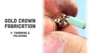 Gold Crown Fabrication: 04. Trimming & Polishing