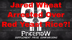 Jared Wheat ARRESTED... Over RED YEAST RICE?! Hi-Tech Pharmaceuticals