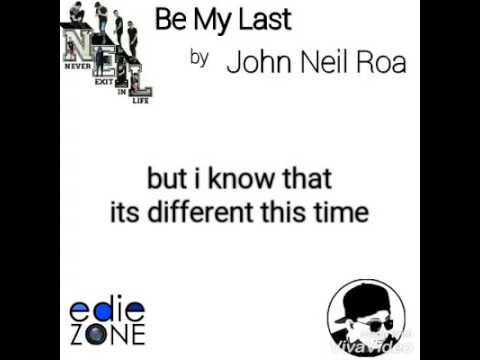 Be My Last Lyrics john Neil Roa