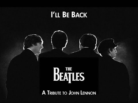 The Beatles - I'll Be Back (A Tribute to John Lennon) HD
