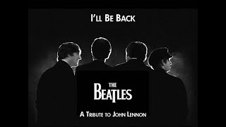 The Beatles - I'll Be Back (A Tribute to John Lennon) HD