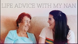 LIFE ADVICE WITH MY NAN - SEX, ALCOHOL AND RELATIONSHIPS