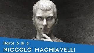 Niccolò Machiavelli - Parte III (la vita [3], Il Principe [1])