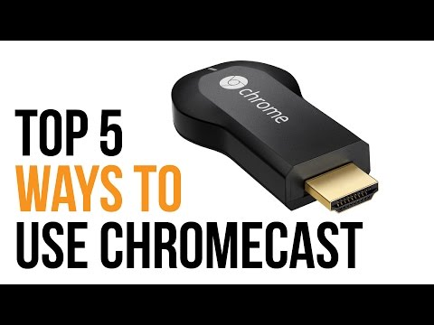Top 5 Ways to Use the Chromecast 2014