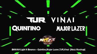 BAWAH Light It Bounce -  Quintino,Major Lazer,TJR,VINAI  [Nozz Mashup]
