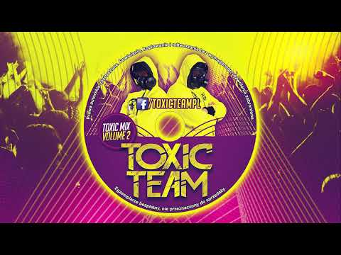 TOXIC TEAM   mix volume 2  PUMPING VIXA ATTACK 2018 NAJLEPSZA KLUBOWA MUZYKA MARZEC