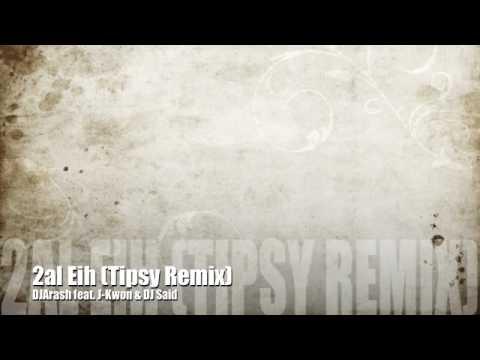 2al Eih (Tipsy Remix) - DJ Arash feat. J-Kwon & DJ Said