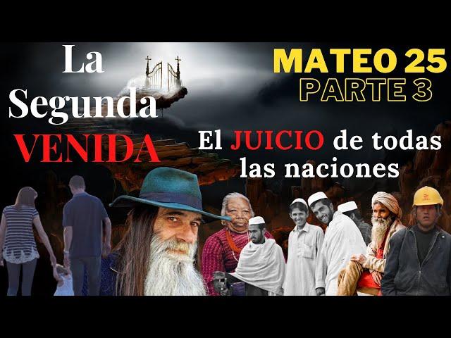 Mateo 25 - parte 3 - La segunda venida de CRISTO - El juicio de DIOS sobre todas las naciones