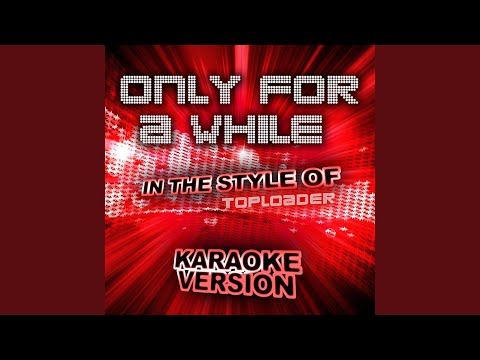 Only For A While (In The Style Of Toploader) (Karaoke Version)