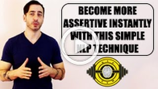 Become More Assertive Instantly With This Simple NLP Technique