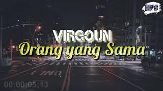 Orang yang Sama - Virgoun (Lirik)