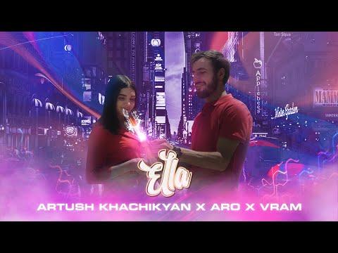 Artush Khachikyan ft Aro & Vram - Ella (2020)