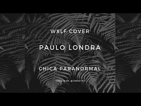 Chica Paranormal - Paulo Londra - (Cover) Wxlf