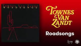 Townes Van Zandt - Roadsongs - Full Album Mix (Official Audio)