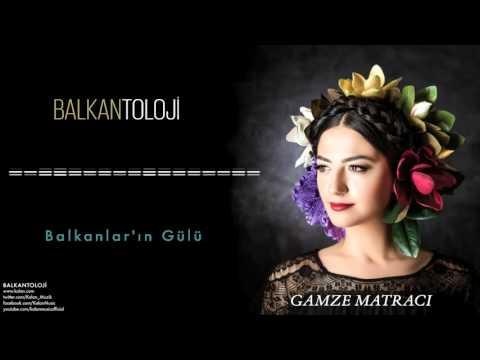 Gamze Matracı - Balkanlar'ın Gülü [ Balkantoloji © 2016 Kalan Müzik ]