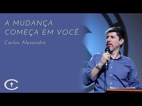 A mudança começa em você | Pr. Carlos Alexandre