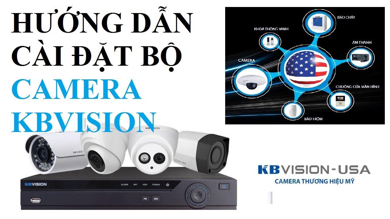 Hướng dẫn cài đặt bộ camera Kbvision vào điện thoại đơn giản và nhanh nhất