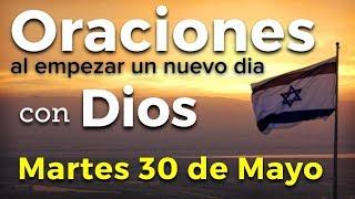 Oraciones al empezar un nuevo día con Dios | Martes 30 de Mayo