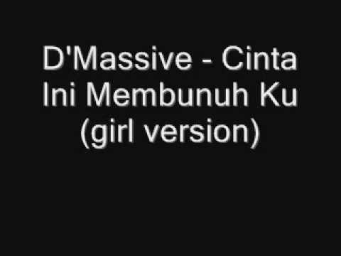D'Massive Cinta Ini Membunuh Ku - girl version