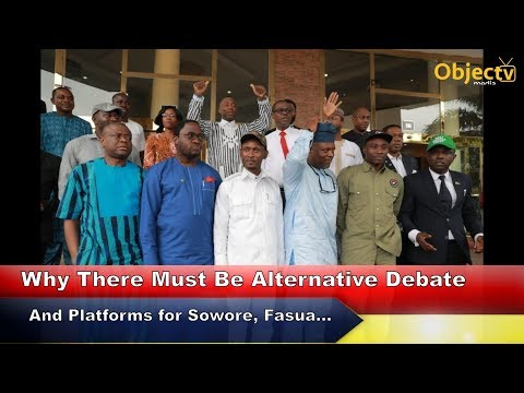Why There Must Be Alternative Debate & Platforms For Sowore, Fasua, Others