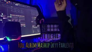 MASHUP SLOW BEAT IKYY PAHLEVII FULL ALBUM