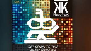 The Klubbfreak - Get Down To This (Bassic House Mix) [Official]